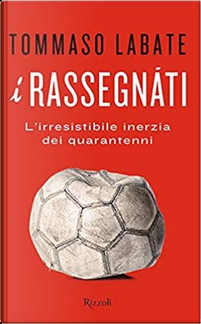 I rassegnati by Tommaso Labate