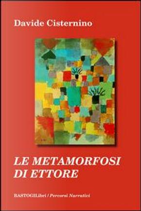 Le metamorfosi di Ettore by Davide Cisternino