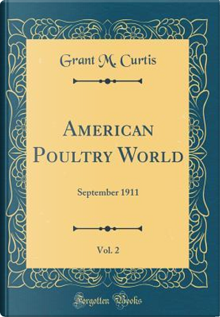 American Poultry World, Vol. 2 by Grant M. Curtis