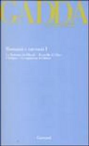 Romanzi e racconti I by Carlo Emilio Gadda