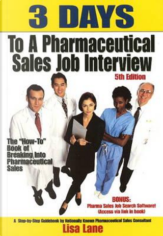 3 Days to a Pharmaceutical Sales Job Interview! by Lisa Lane