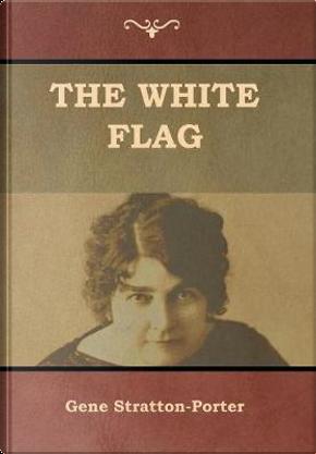 The White Flag by Gene Stratton-Porter