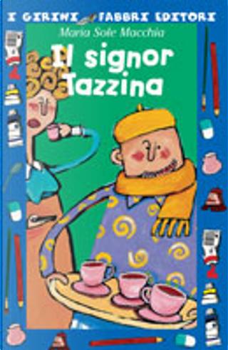 Il signor Tazzina by Maria Sole Macchia