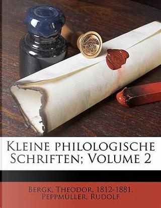 Kleine Philologische Schriften; Volume 2 by Theodor Bergk