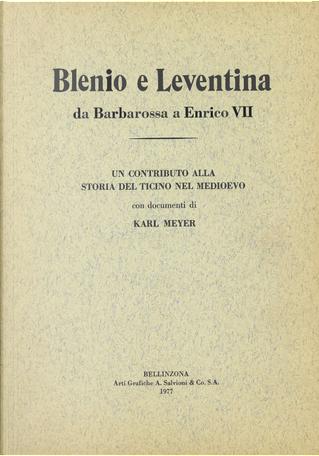 Blenio e Leventina da Barbarossa a Enrico VII by Karl Meyer