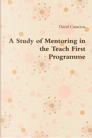 A Study of Mentoring in the Teach First Programme by David Cameron