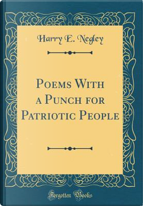 Poems With a Punch for Patriotic People (Classic Reprint) by Harry E. Negley