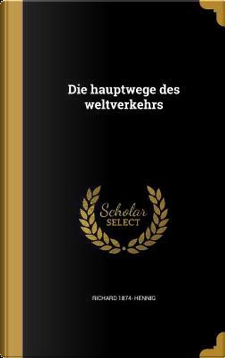 GER-HAUPTWEGE DES WELTVERKEHRS by Richard 1874 Hennig