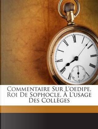 Commentaire Sur L'Oedipe, Roi de Sophocle, A L'Usage Des Colleges by Auguste Scheler