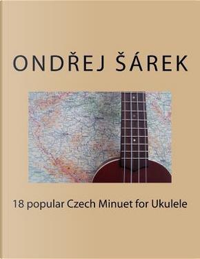 18 popular Czech Minuet for Ukulele by Ondrej Sarek