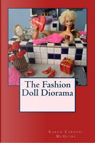 The Fashion Doll Diorama by Karen Carson-mcguire
