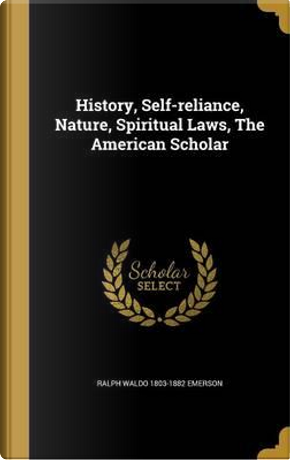 HIST SELF-RELIANCE NATURE SPIR by Ralph Waldo 1803-1882 Emerson