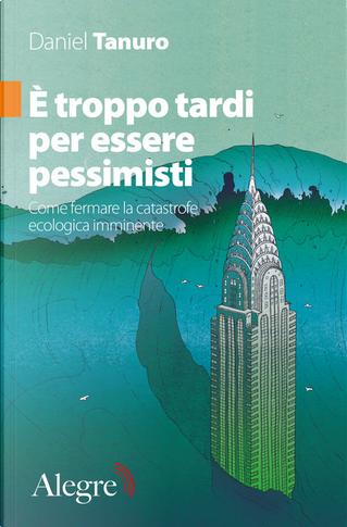 È troppo tardi per essere pessimisti by Daniel Tanuro