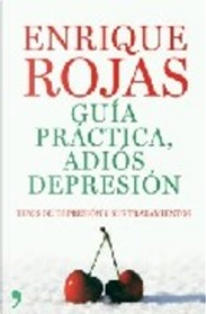 GUIA PRACTICA, ADIOS DEPRESION. TIPOS DE DEPRESION Y SUS TRATAMIE NTOS by Enrique Rojas