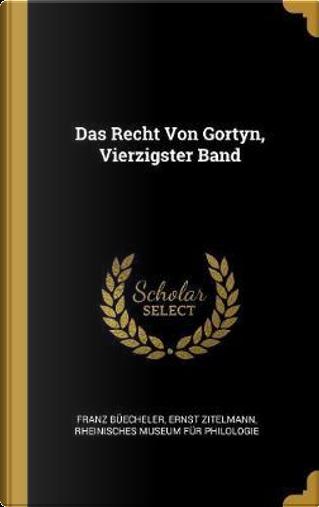 Das Recht Von Gortyn, Vierzigster Band by Franz Buecheler