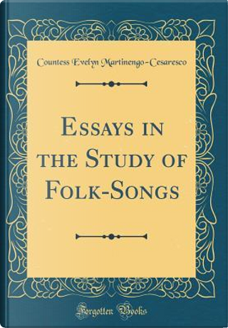 Essays in the Study of Folk-Songs (Classic Reprint) by Countess Evelyn Martinengo Cesaresco