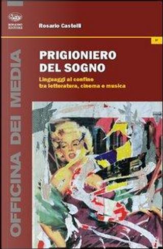 Prigioniero del sogno. Linguaggi al confine tra letteratura, cinema e musica by Rosario Castelli