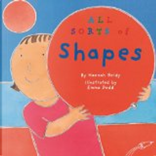 All Sorts Of Shapes by Hannah Reidy