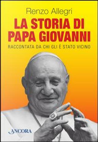 La storia di papa Giovanni by Renzo Allegri