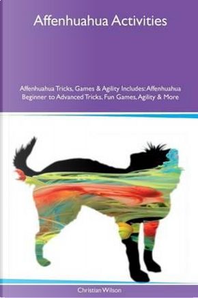Affenhuahua Activities Affenhuahua Tricks, Games & Agility Includes by Christian Wilson