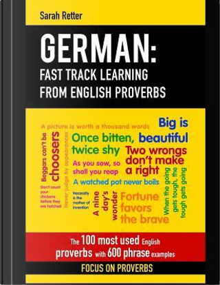 German - Fast Track Learning from English Proverbs by Sarah Retter