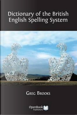 Dictionary of the British English Spelling System by Greg Brooks