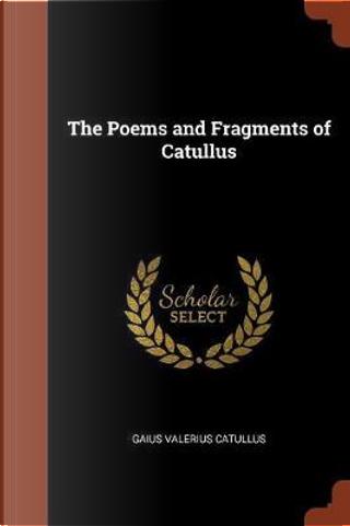 The Poems and Fragments of Catullus by Gaius Valerius Catullus