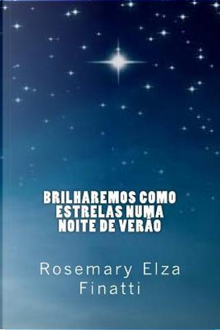 Brilharemos Como Estrelas Numa Noite De Verao by Rosemary Elza Finatti
