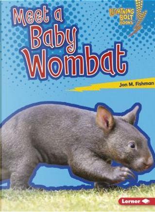 Meet a Baby Wombat by Jon M. Fishman