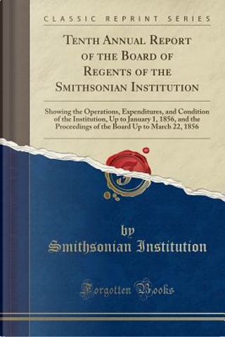 Tenth Annual Report of the Board of Regents of the Smithsonian Institution by Smithsonian Institution