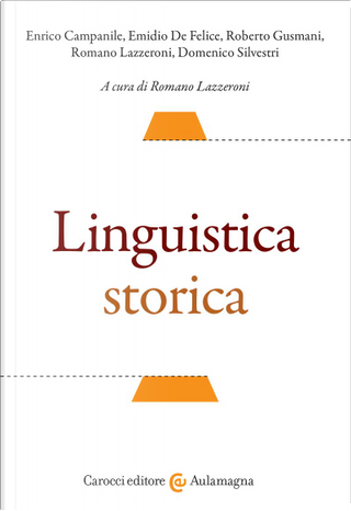 Linguistica storica by Domenico Silvestri, Emidio De Felice, Enrico Campanile, Roberto Gusmani, Romano Lazzeroni