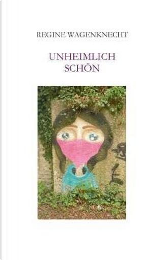 Unheimlich schön by Regine Wagenknecht