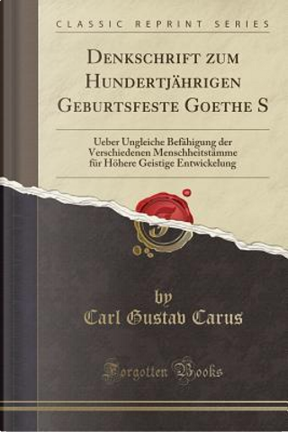 Denkschrift zum Hundertjährigen Geburtsfeste Goethe S by Carl Gustav Carus