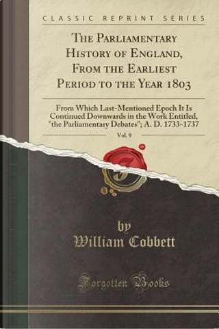 The Parliamentary History of England, From the Earliest Period to the Year 1803, Vol. 9 by William Cobbett