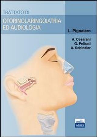 Trattato di otorinolaringoiatria ed audiologia by Cesarani, Felisati, Schindler Pignataro