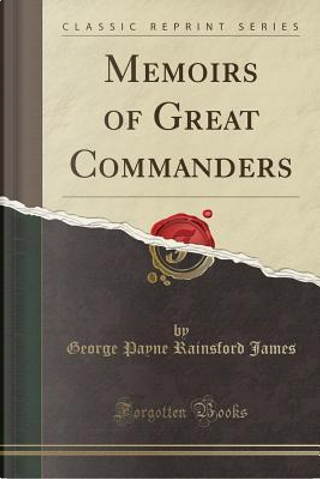 Memoirs of Great Commanders (Classic Reprint) by George Payne Rainsford James