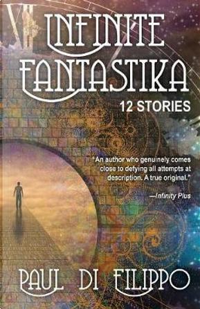 Infinite Fantastika by Paul Di Filippo