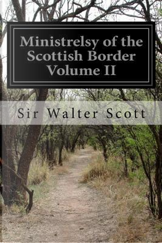 Ministrelsy of the Scottish Border by Walter, Sir Scott