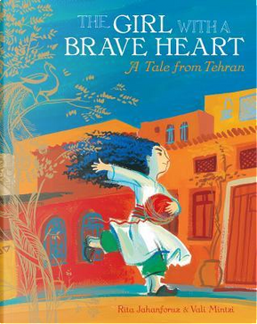 The Girl with a Brave Heart by Rita Jahanforuz