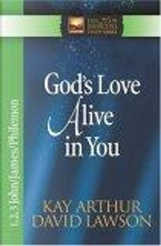 God's Love Alive in You by David Lawson, Kay Arthur