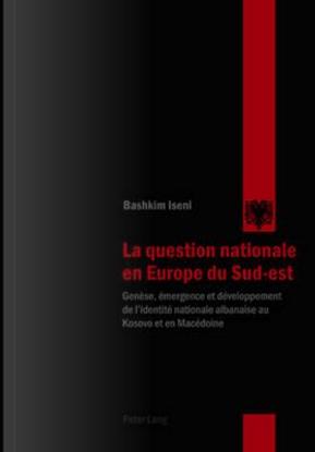 La question nationale en Europe du Sud-est by Bashkim Iseni