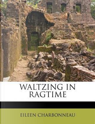 Waltzing in Ragtime by Eileen Charbonneau