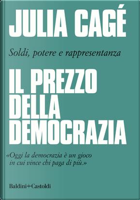 Il prezzo della democrazia by Julia Cagé