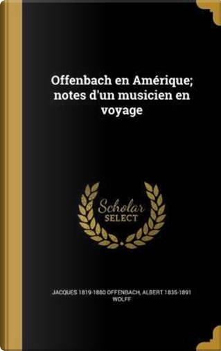 FRE-OFFENBACH EN AMERIQUE NOTE by Jacques 1819-1880 Offenbach