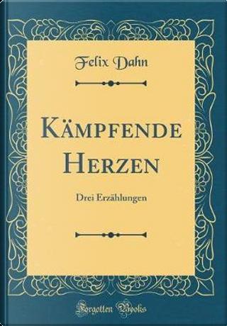 Kämpfende Herzen by Felix Dahn
