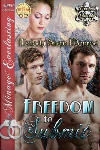 Freedom to Submit by Melody Snow Monroe