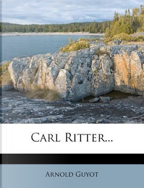Carl Ritter... by Arnold Guyot