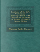 Incidents of My Life by Thomas Addis Emmet