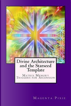 Divine Architecture and the Starseed Template by Magenta Pixie