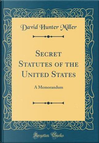 Secret Statutes of the United States by David Hunter Miller